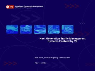 Next Generation Traffic Management Systems Enabled by VII