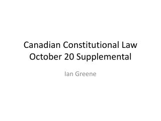 Canadian Constitutional Law October 20 Supplemental
