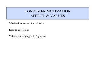 CONSUMER MOTIVATION AFFECT, & VALUES