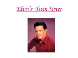 Elvis s  Twin Sister