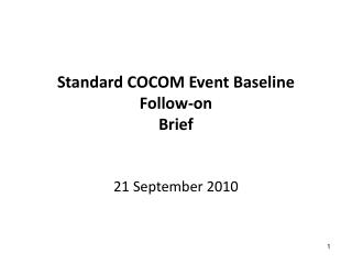 Standard COCOM Event Baseline Follow-on Brief