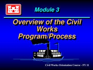 Module 3 Overview of the Civil Works Program/Process