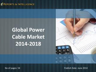 Reports and Intelligence: Power Cable Market 2014-2018
