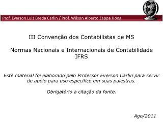 III Conven  o dos Contabilistas de MS  Normas Nacionais e Internacionais de Contabilidade  IFRS   Este material foi elab