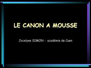 LE CANON A MOUSSE