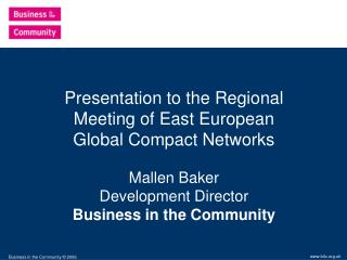 Presentation to the Regional Meeting of East European  Global Compact Networks Mallen Baker