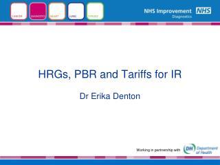 HRGs, PBR and Tariffs for IR Dr Erika Denton