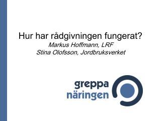 Hur har r�dgivningen fungerat? Markus Hoffmann, LRF Stina Olofsson, Jordbruksverket