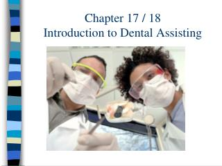 Chapter 17 / 18 Introduction to Dental Assisting