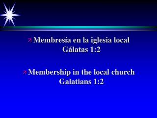 Membres a en la iglesia local                              G latas 1:2  Membership in the local church Galatians 1:2