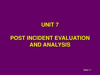UNIT 7 POST INCIDENT EVALUATION AND ANALYSIS