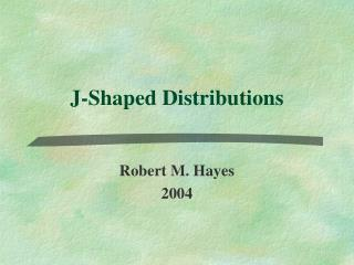 J-Shaped Distributions