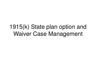 1915(k) State plan option and Waiver Case Management
