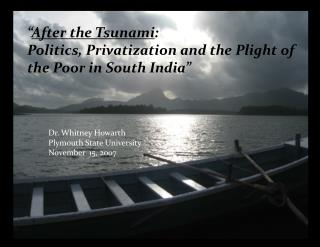 """ After the Tsunami :  Politics, Privatization and the Plight of the Poor in South India"""
