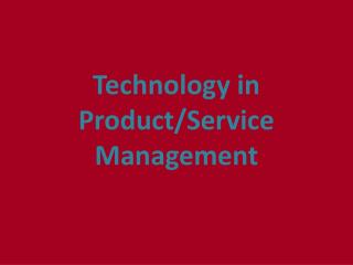 Technology in Product/Service Management