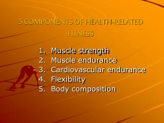 5 COMPONENTS OF HEALTH-RELATED FITNESS