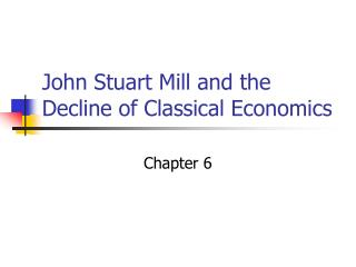 John Stuart Mill and the Decline of Classical Economics