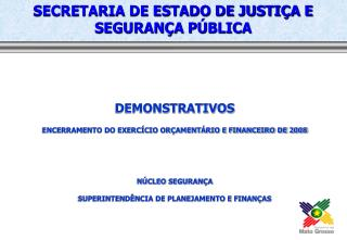 DEMONSTRATIVOS  ENCERRAMENTO DO EXERC CIO OR AMENT RIO E FINANCEIRO DE 2008   N CLEO SEGURAN A SUPERINTEND NCIA DE PLANE