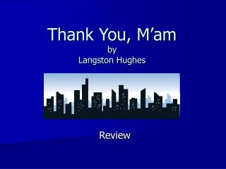 Thank You, M'am by Langston Hughes