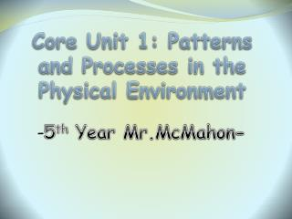 Core Unit 1: Patterns and Processes in the Physical Environment