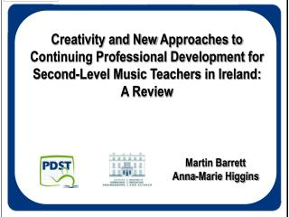 Creativity and New Approaches to Continuing Professional Development for Second-Level Music Teachers in Ireland:  A Revi