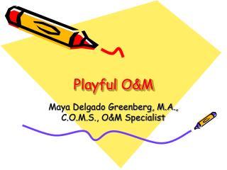 Playful O&M