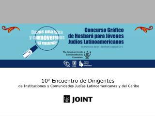 10  Encuentro de Dirigentes  de Instituciones y Comunidades Jud as Latinoamericanas y del Caribe