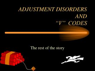 "ADJUSTMENT DISORDERS  AND ""V""  CODES"