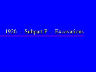 1926  -  Subpart P  -  Excavations