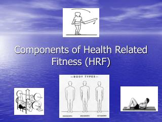 Components of Health Related Fitness (HRF)