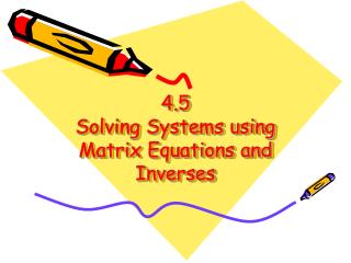 4.5 Solving Systems using Matrix Equations and Inverses