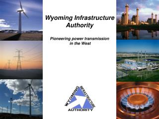 Wyoming Infrastructure  Authority Pioneering power transmission  in the West