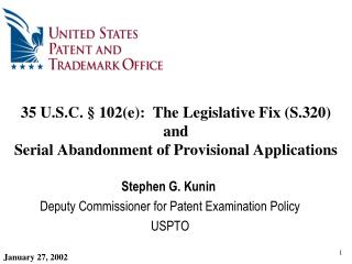 Stephen G. Kunin  Deputy Commissioner for Patent Examination Policy  USPTO
