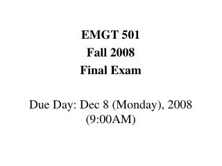 EMGT 501 Fall 2008 Final Exam Due Day: Dec 8 (Monday), 2008 (9:00AM)