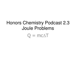 Honors Chemistry Podcast 2.3  Joule Problems