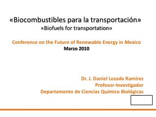 Biocombustibles para la transportaci n   Biofuels for transportation   Conference on the Future of Renewable Energy in
