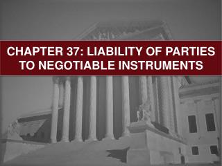 CHAPTER 37: LIABILITY OF PARTIES TO NEGOTIABLE INSTRUMENTS