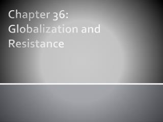 Chapter 36: Globalization and Resistance