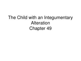 The Child with an Integumentary Alteration Chapter 49