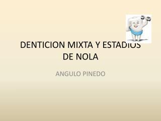 DENTICION MIXTA Y ESTADIOS DE NOLA