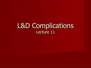 L&D Complications Lecture 11