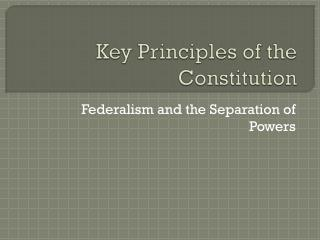 Key Principles of  the Constitution