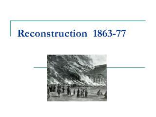 Reconstruction  1863-77