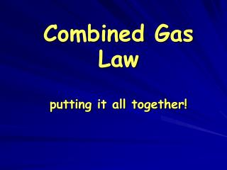 Combined Gas Law putting it all together!