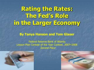 Rating the Rates: The Fed s Role  in the Larger Economy