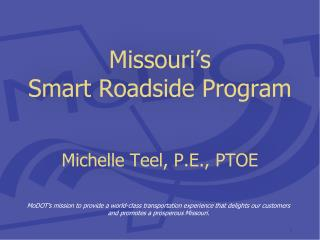 Missouri's  Smart  Roadside  Program Michelle Teel, P.E., PTOE