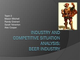 Industry and Competitive Situation  Analysis: BEER INDUSTRY