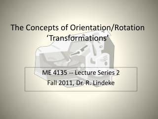 The Concepts of Orientation/Rotation 'Transformations'