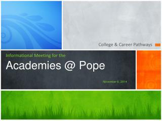 Informational Meeting for the Academies @ Pope November 6, 2014