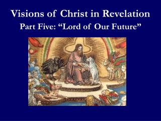 "Visions of Christ in Revelation Part Five: ""Lord of Our Future"""